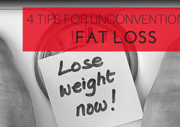 4 Unconventional Fat Loss Tips